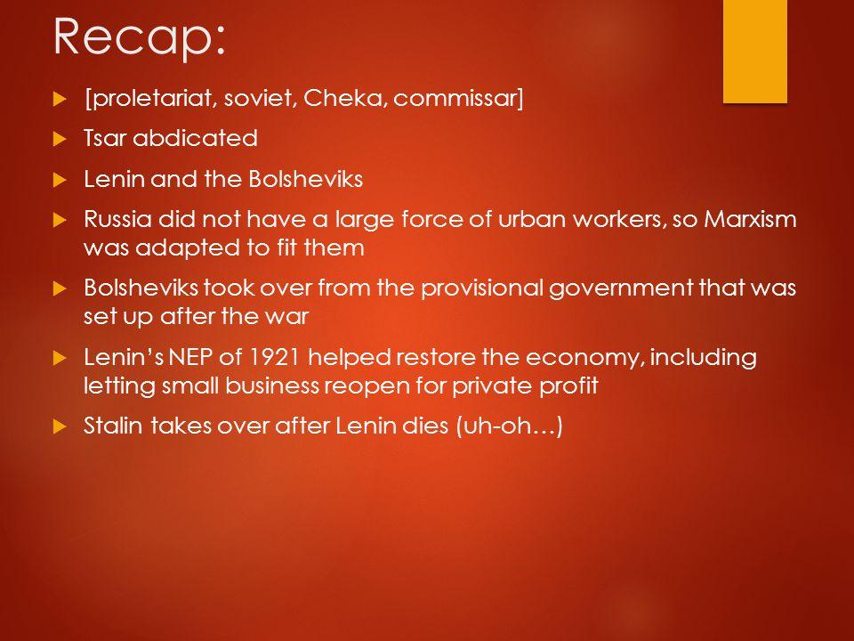 Recap: [proletariat, soviet, Cheka, commissar] Tsar abdicated